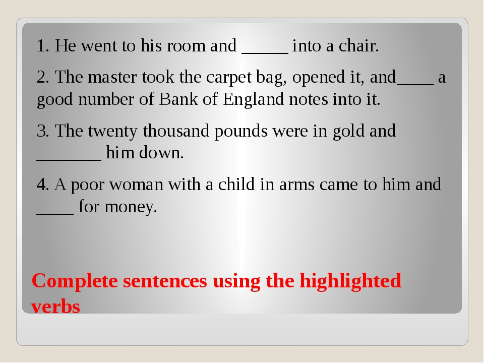 Complete sentences using the highlighted verbs 1. He went to his room and ___...