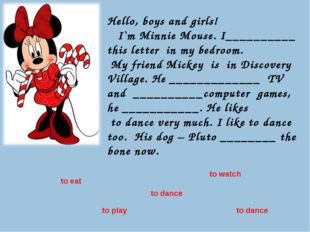 Hello, boys and girls! I`m Minnie Mouse. I__________ this letter in my bedroo