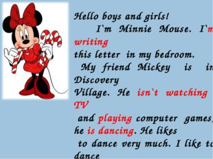 Hello boys and girls! I`m Minnie Mouse. I`m writing this letter in my bedroom