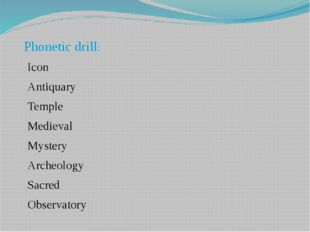Phonetic drill: Icon Antiquary Temple Medieval Mystery Archeology Sacred Obs
