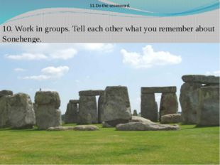 10. Work in groups. Tell each other what you remember about Sonehenge. 11.Do