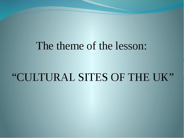 """The theme of the lesson: """"CULTURAL SITES OF THE UK"""""""