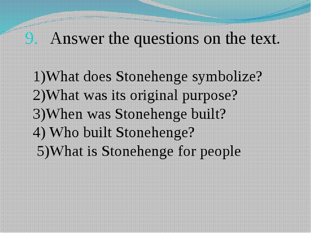 Answer the questions on the text. 1)What does Stonehenge symbolize? 2)What wa...