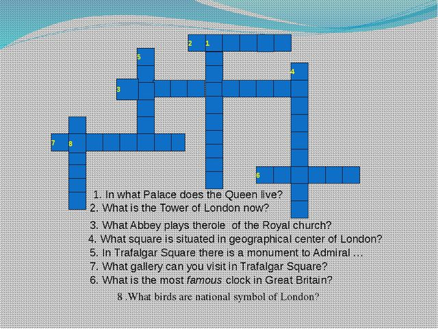 1 2 3 5 4 6 7 8 1. In what Palace does the Queen live? 2. What is the Tower...