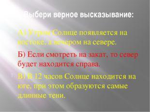2. Выбери верное высказывание: А) Утром Солнце появляется на востоке, а вечер