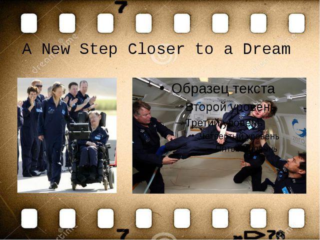A New Step Closer to a Dream