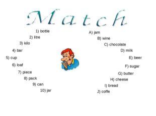 1) bottle 2) litre 3) kilo 4) bar 5) cup 6) loaf 7) piece 8) pack 9) can 10)