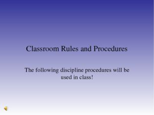 Classroom Rules and Procedures The following discipline procedures will be us