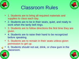 Classroom Rules 1. Students are to bring all required materials and supplies
