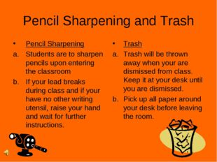 Pencil Sharpening and Trash Pencil Sharpening Students are to sharpen pencils