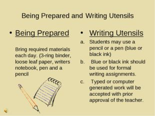 Being Prepared and Writing Utensils Being Prepared  Bring required material