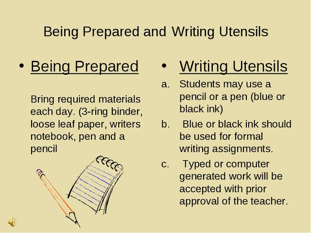 Being Prepared and Writing Utensils Being Prepared 	 	Bring required material...