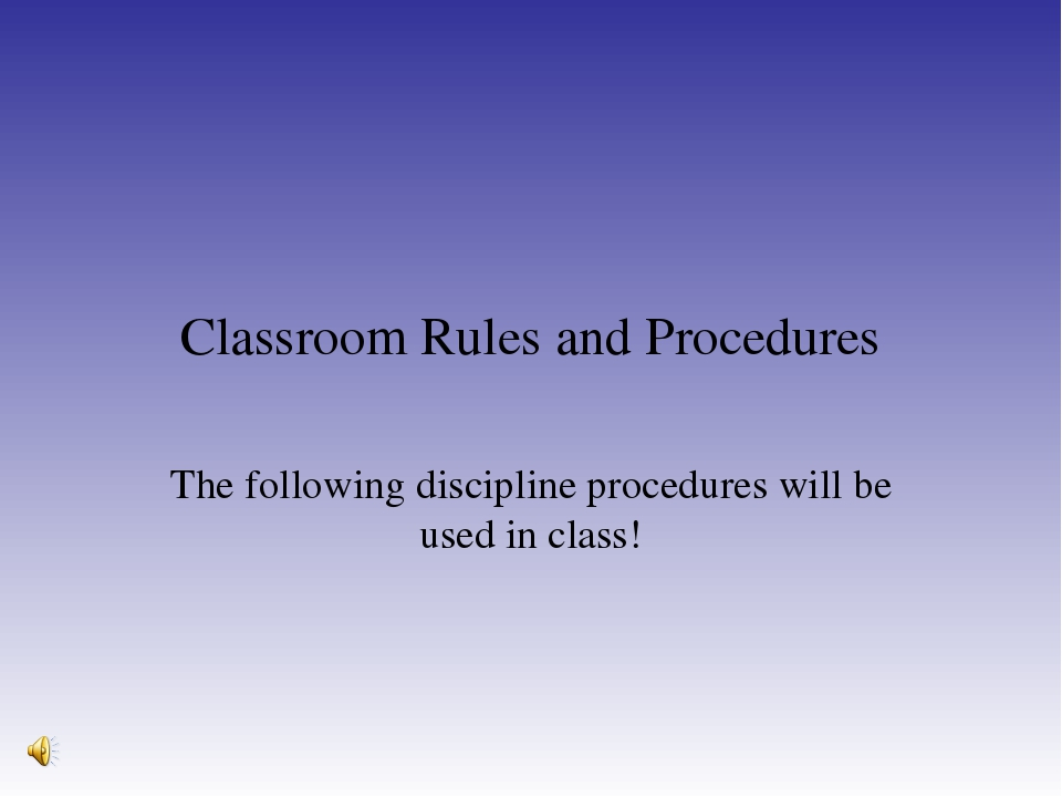Classroom Rules and Procedures The following discipline procedures will be us...