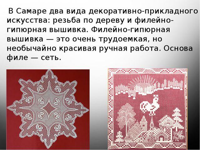 В Самаре два вида декоративно-прикладного искусства: резьба по дереву и филе...
