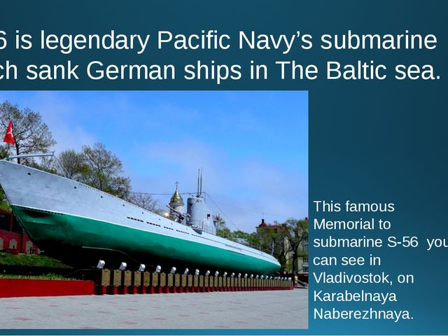 S-56 is legendary Pacific Navy's submarine which sank German ships in The Bal...