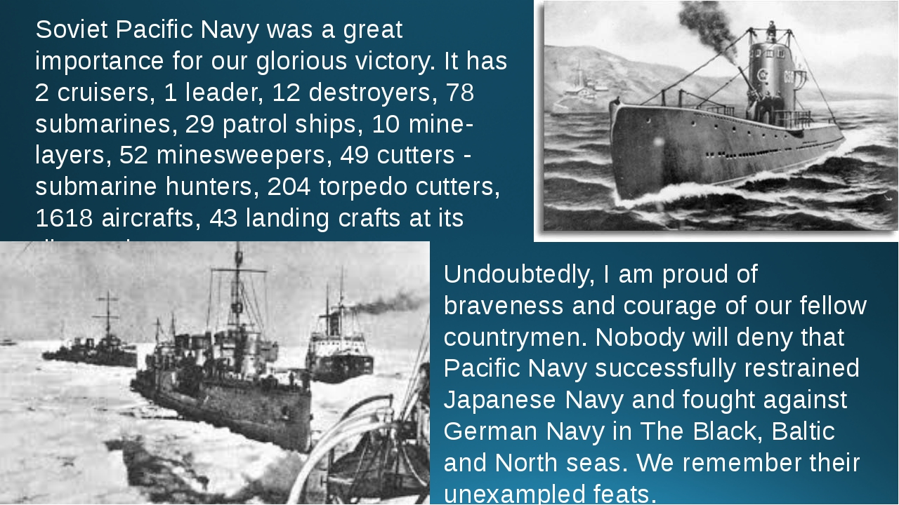 Soviet Pacific Navy was a great importance for our glorious victory. It has 2...