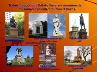 Robert Burns Mausoleum and Statue in Dumfries Today, throughout Britain there