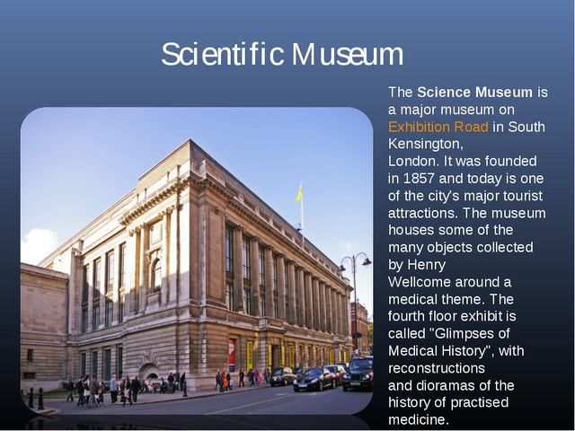 Scientific Museum TheScience Museumis a major museum onExhibition Roadin...