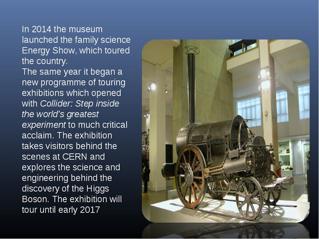 In 2014 the museum launched the family science Energy Show, which toured the...