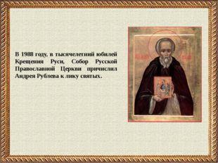 В 1988 году, в тысячелетний юбилей Крещения Руси, Собор Русской Православной