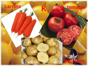 K carrots tomatoes potatoes