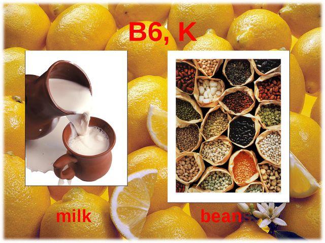 B6, K milk beans
