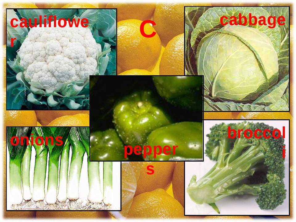 C peppers cabbage onions cauliflower broccoli