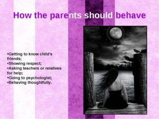 How the parents should behave Getting to know child's friends; Showing respec