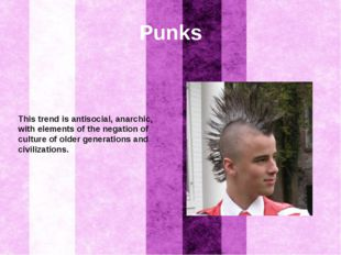 Punks This trend is antisocial, anarchic, with elements of the negation of cu