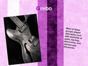Grebo Most of these groups played alternative rock with elements of punk, hip
