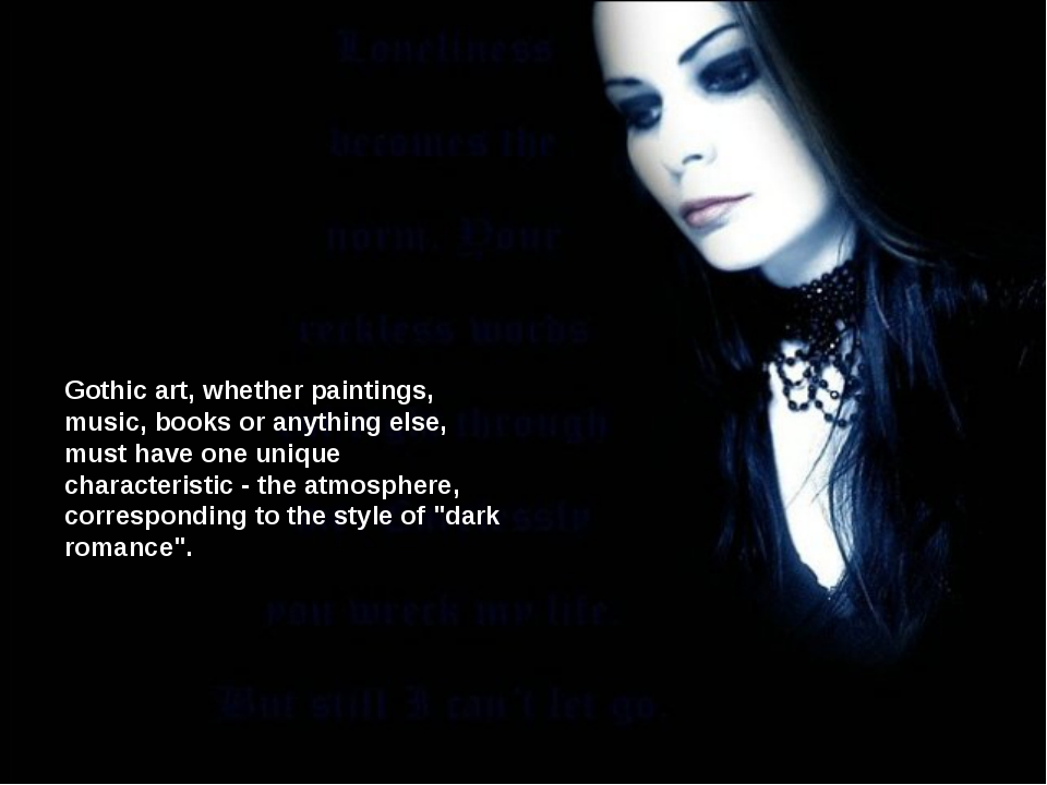 Gothic art, whether paintings, music, books or anything else, must have one u...
