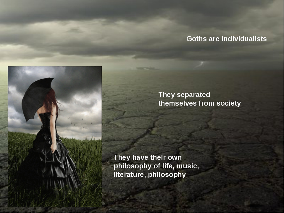 Goths are individualists They separated themselves from society They have the...