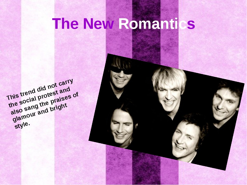 The New Romantics This trend did not carry the social protest and also sang t...