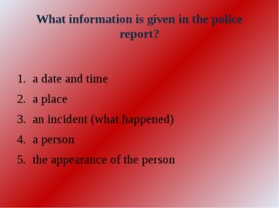 What information is given in the police report? a date and time a place an in