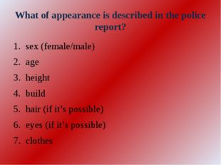 What of appearance is described in the police report? sex (female/male) age h