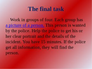 The final task 	Work in groups of four. Each group has a picture of a person.