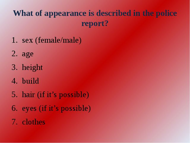 What of appearance is described in the police report? sex (female/male) age h...