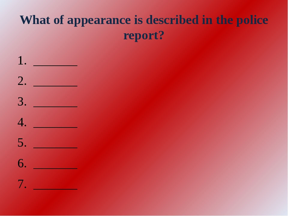 What of appearance is described in the police report? _______ _______ _______...