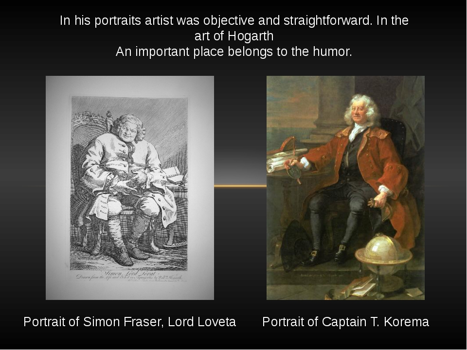 In his portraits artist was objective and straightforward. In the art of Hoga...