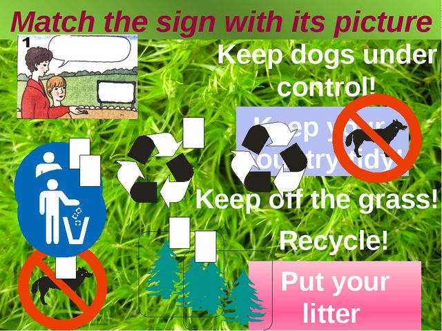 Match the sign with its picture Keep dogs under control! Recycle! Keep off th...