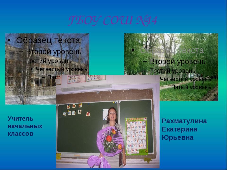 ГБОУ СОШ №14 Учитель начальных классов Рахматулина Екатерина Юрьевна