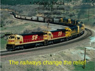 The railways change the relief