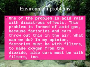 Environment problems One of the problem is acid rain with disastrous effects.