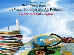 "Read the text about the Water Pollution and Air Pollution. By the method ""Ji"