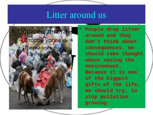 Litter around us People drop litter around and they don't think about consequ