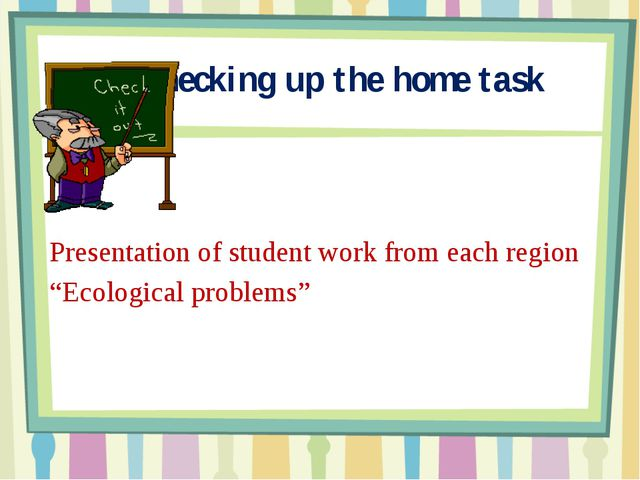 "Checking up the home task Presentation of student work from each region ""Eco..."