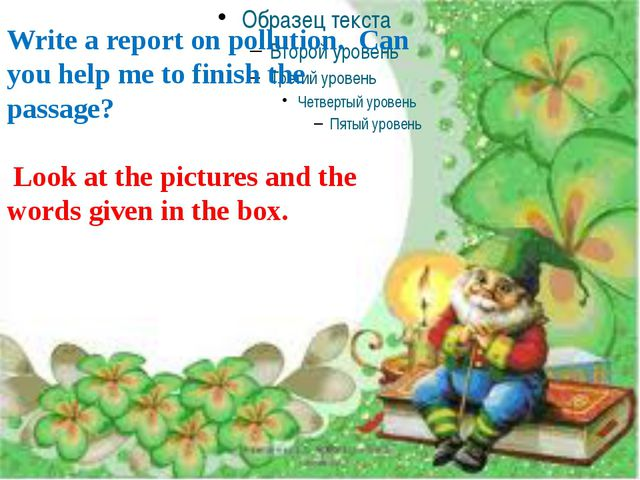 Write a report on pollution. Can you help me to finish the passage? Look at...