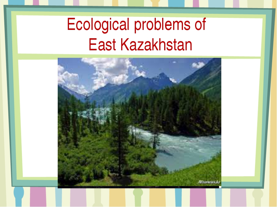 Ecological problems of East Kazakhstan