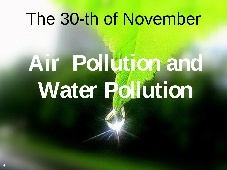 Air Pollution and Water Pollution The 30-th of November