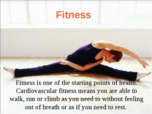 Fitness is one of the starting points of health. Cardiovascular fitness means